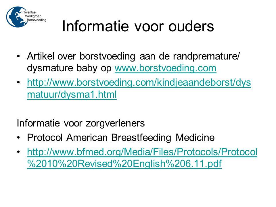 Informatie voor ouders Artikel over borstvoeding aan de randpremature/ dysmature baby op www.borstvoeding.comwww.borstvoeding.com http://www.borstvoed