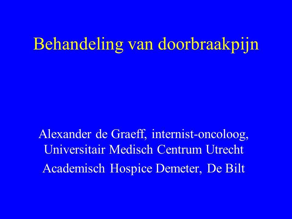 Behandeling van doorbraakpijn Alexander de Graeff, internist-oncoloog, Universitair Medisch Centrum Utrecht Academisch Hospice Demeter, De Bilt