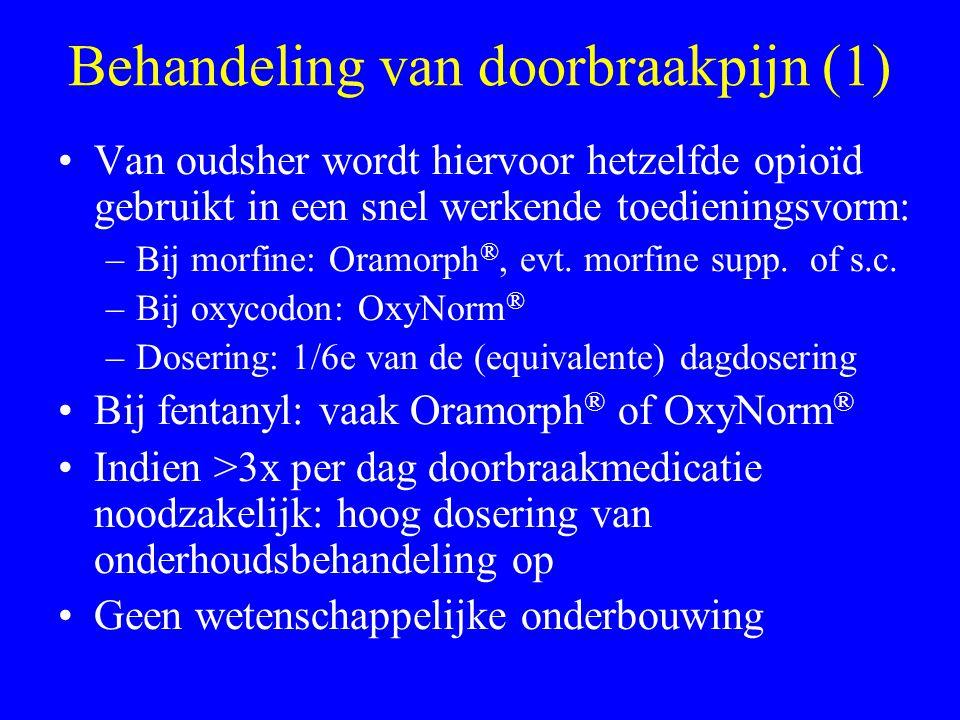 Behandeling van doorbraakpijn (1) Van oudsher wordt hiervoor hetzelfde opioïd gebruikt in een snel werkende toedieningsvorm: –Bij morfine: Oramorph ®, evt.