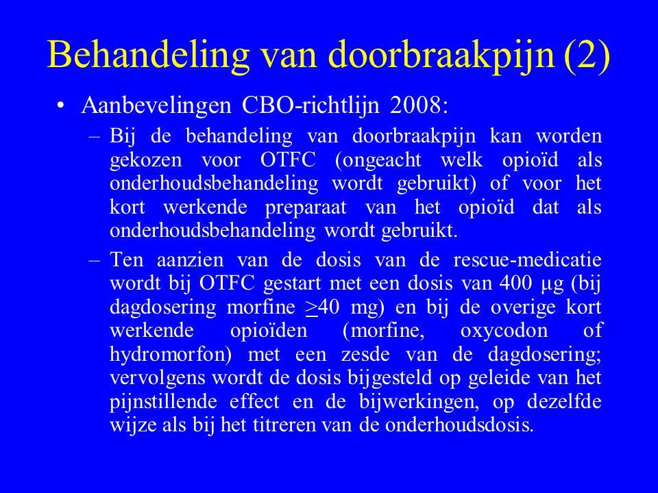 Behandeling van doorbraakpijn (2) Aanbevelingen CBO-richtlijn 2008: –Bij de behandeling van doorbraakpijn kan worden gekozen voor OTFC (ongeacht welk opioïd als onderhoudsbehandeling wordt gebruikt) of voor het kort werkende preparaat van het opioïd dat als onderhoudsbehandeling wordt gebruikt.