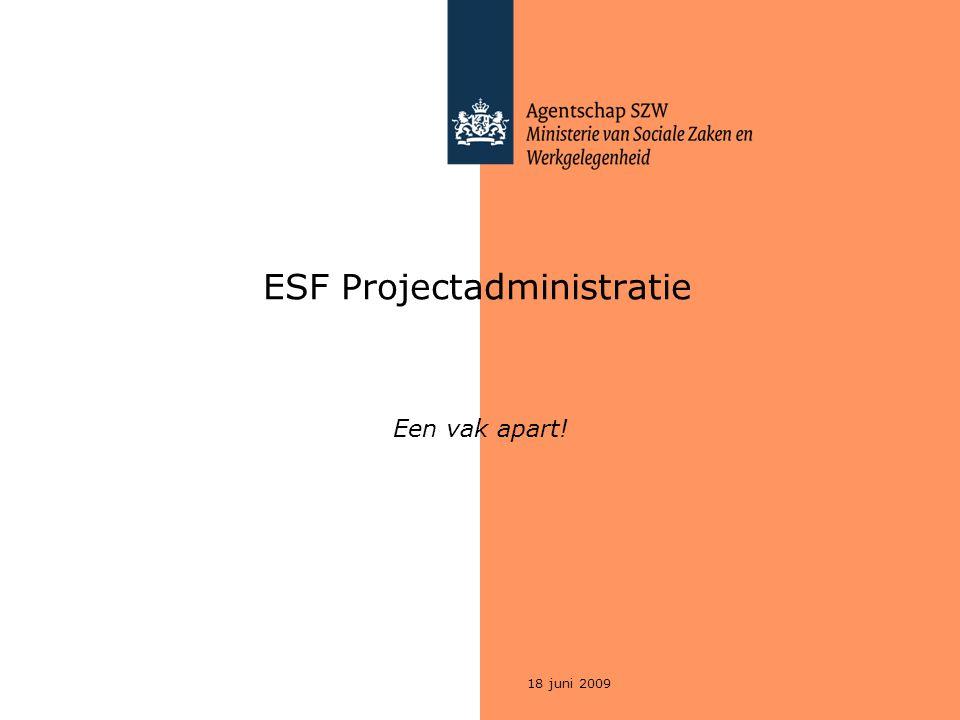 18 juni 2009 ESF Projectadministratie Een vak apart!