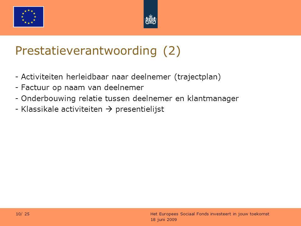 18 juni 2009 Het Europees Sociaal Fonds investeert in jouw toekomst 10/ 25 Prestatieverantwoording (2) - Activiteiten herleidbaar naar deelnemer (traj