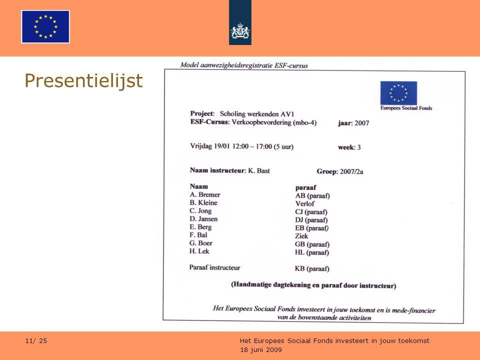 18 juni 2009 Het Europees Sociaal Fonds investeert in jouw toekomst 11/ 25 Presentielijst