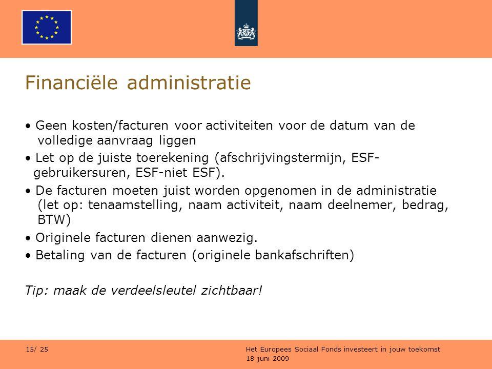 18 juni 2009 Het Europees Sociaal Fonds investeert in jouw toekomst 15/ 25 Financiële administratie Geen kosten/facturen voor activiteiten voor de dat