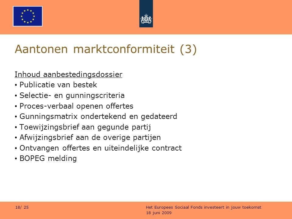 18 juni 2009 Het Europees Sociaal Fonds investeert in jouw toekomst 18/ 25 Aantonen marktconformiteit (3) Inhoud aanbestedingsdossier Publicatie van b