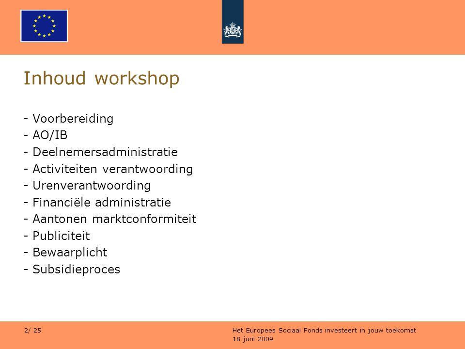 18 juni 2009 Het Europees Sociaal Fonds investeert in jouw toekomst 2/ 25 Inhoud workshop - Voorbereiding - AO/IB - Deelnemersadministratie - Activite