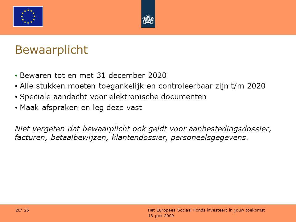 18 juni 2009 Het Europees Sociaal Fonds investeert in jouw toekomst 20/ 25 Bewaarplicht Bewaren tot en met 31 december 2020 Alle stukken moeten toegan