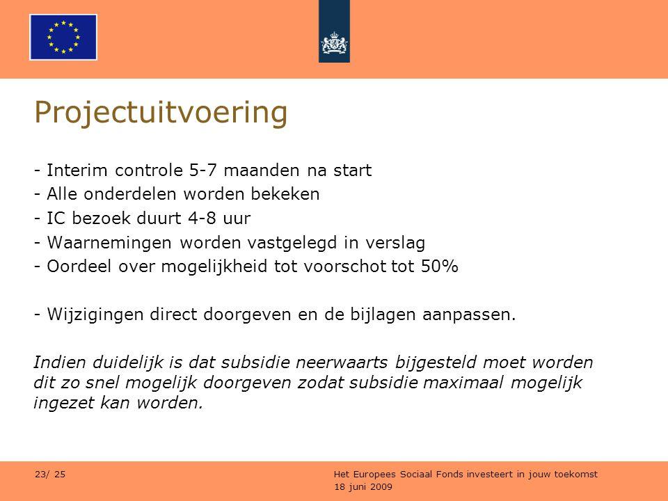 18 juni 2009 Het Europees Sociaal Fonds investeert in jouw toekomst 23/ 25 Projectuitvoering - Interim controle 5-7 maanden na start - Alle onderdelen