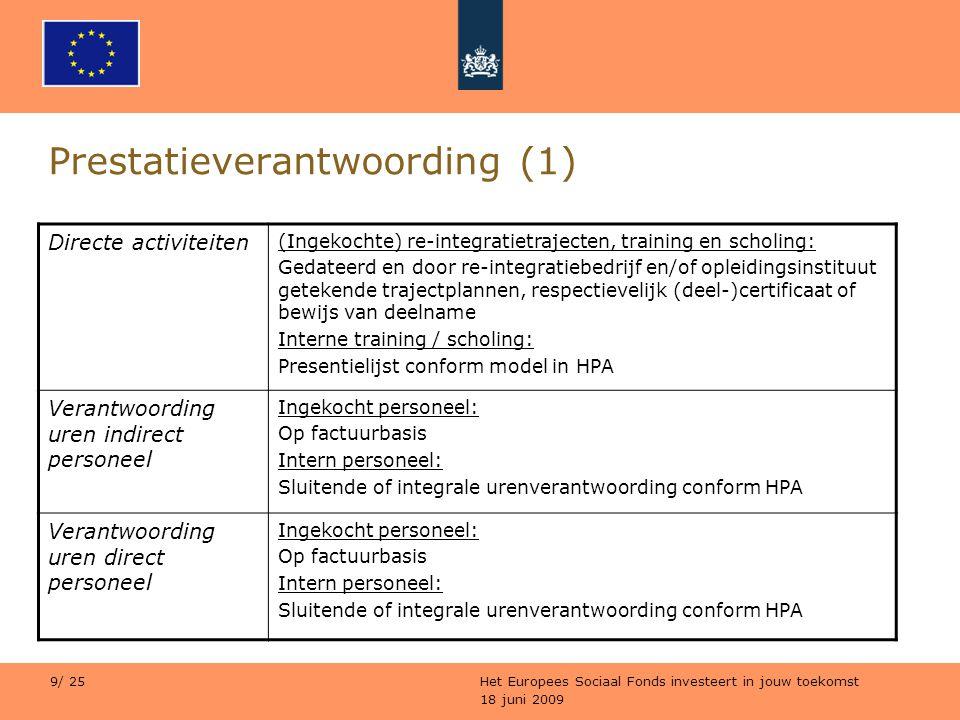 18 juni 2009 Het Europees Sociaal Fonds investeert in jouw toekomst 9/ 25 Prestatieverantwoording (1) Directe activiteiten (Ingekochte) re-integratiet