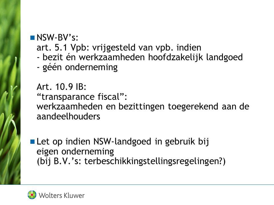 """NSW-BV's: art. 5.1 Vpb: vrijgesteld van vpb. indien - bezit én werkzaamheden hoofdzakelijk landgoed - géén onderneming Art. 10.9 IB: """"transparance fis"""