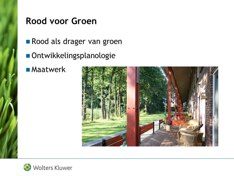 Rood voor Groen Rood als drager van groen Ontwikkelingsplanologie Maatwerk