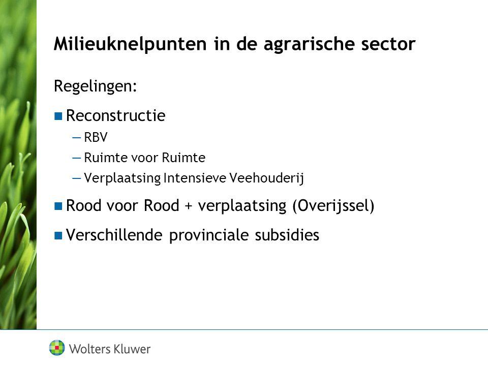 Milieuknelpunten in de agrarische sector Regelingen: Reconstructie —RBV —Ruimte voor Ruimte —Verplaatsing Intensieve Veehouderij Rood voor Rood + verp