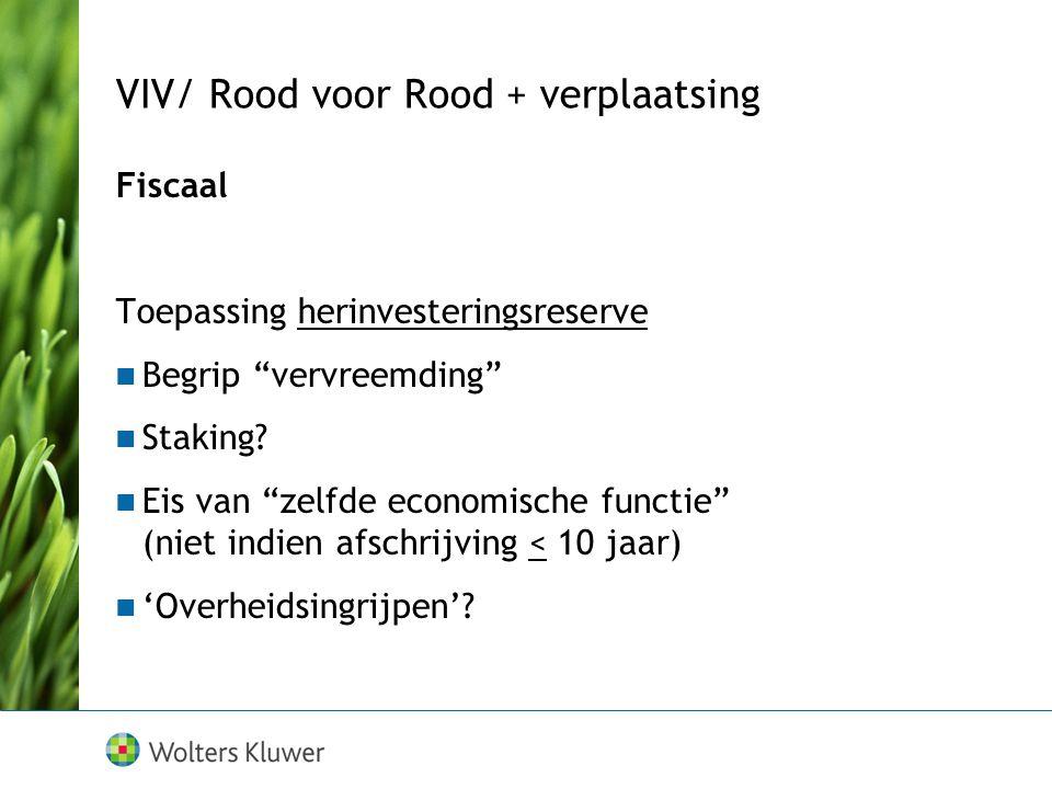 """VIV/ Rood voor Rood + verplaatsing Fiscaal Toepassing herinvesteringsreserve Begrip """"vervreemding"""" Staking? Eis van """"zelfde economische functie"""" (niet"""