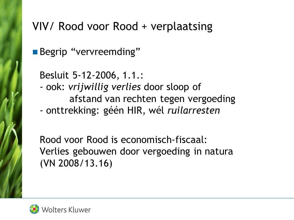 """Begrip """"vervreemding"""" Besluit 5-12-2006, 1.1.: - ook: vrijwillig verlies door sloop of afstand van rechten tegen vergoeding - onttrekking: géén HIR, w"""