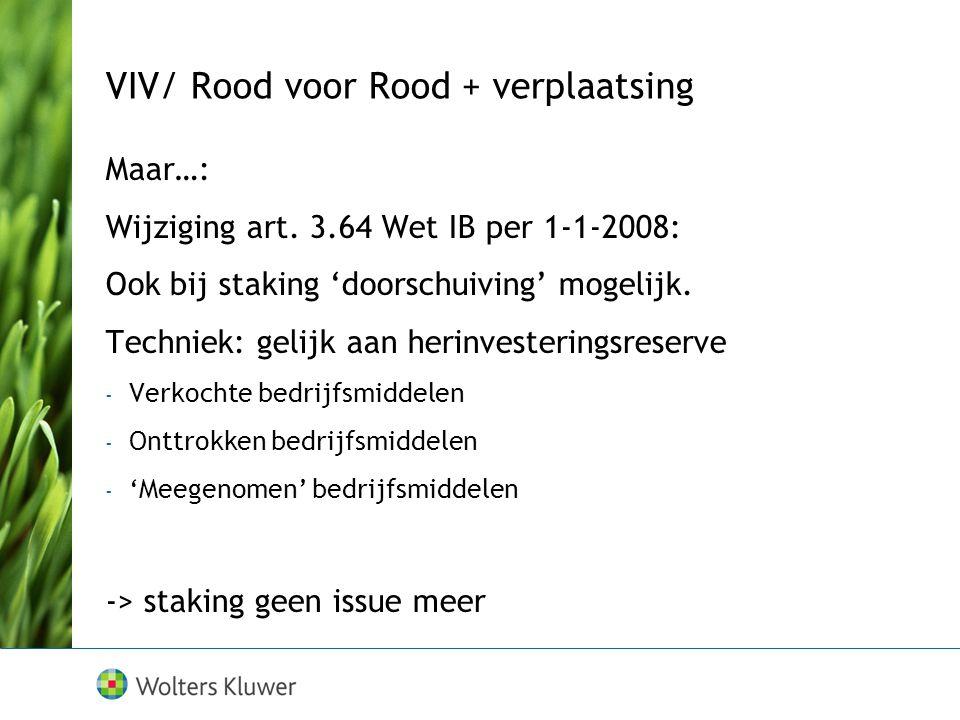 Maar…: Wijziging art. 3.64 Wet IB per 1-1-2008: Ook bij staking 'doorschuiving' mogelijk. Techniek: gelijk aan herinvesteringsreserve - Verkochte bedr