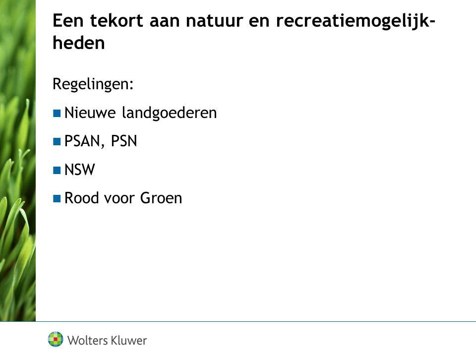 Een tekort aan natuur en recreatiemogelijk- heden Regelingen: Nieuwe landgoederen PSAN, PSN NSW Rood voor Groen