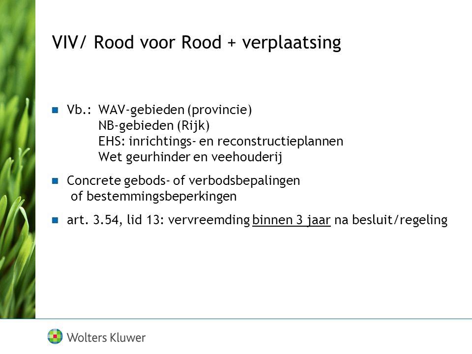 VIV/ Rood voor Rood + verplaatsing Vb.:WAV-gebieden (provincie) NB-gebieden (Rijk) EHS: inrichtings- en reconstructieplannen Wet geurhinder en veehouderij Concrete gebods- of verbodsbepalingen of bestemmingsbeperkingen art.