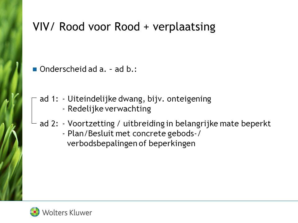 VIV/ Rood voor Rood + verplaatsing Onderscheid ad a. – ad b.: ad 1:- Uiteindelijke dwang, bijv. onteigening - Redelijke verwachting ad 2:- Voortzettin