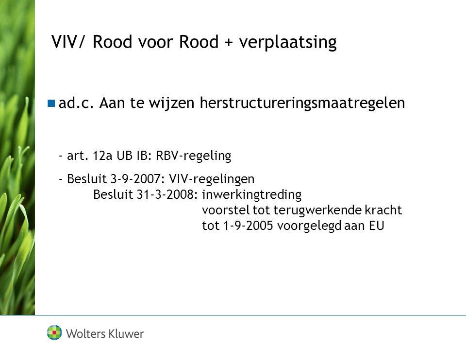 VIV/ Rood voor Rood + verplaatsing ad.c. Aan te wijzen herstructureringsmaatregelen - art. 12a UB IB: RBV-regeling - Besluit 3-9-2007: VIV-regelingen