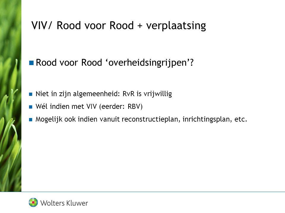 VIV/ Rood voor Rood + verplaatsing Rood voor Rood 'overheidsingrijpen'? Niet in zijn algemeenheid: RvR is vrijwillig Wél indien met VIV (eerder: RBV)