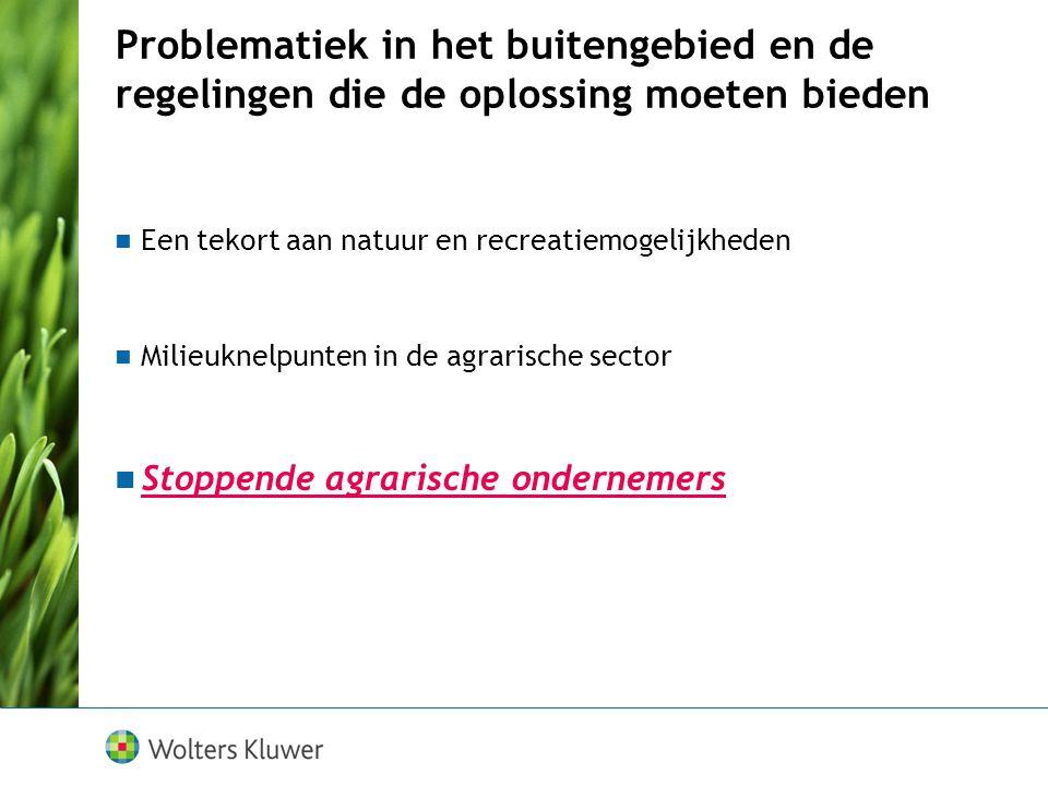 Problematiek in het buitengebied en de regelingen die de oplossing moeten bieden Een tekort aan natuur en recreatiemogelijkheden Milieuknelpunten in de agrarische sector Stoppende agrarische ondernemers