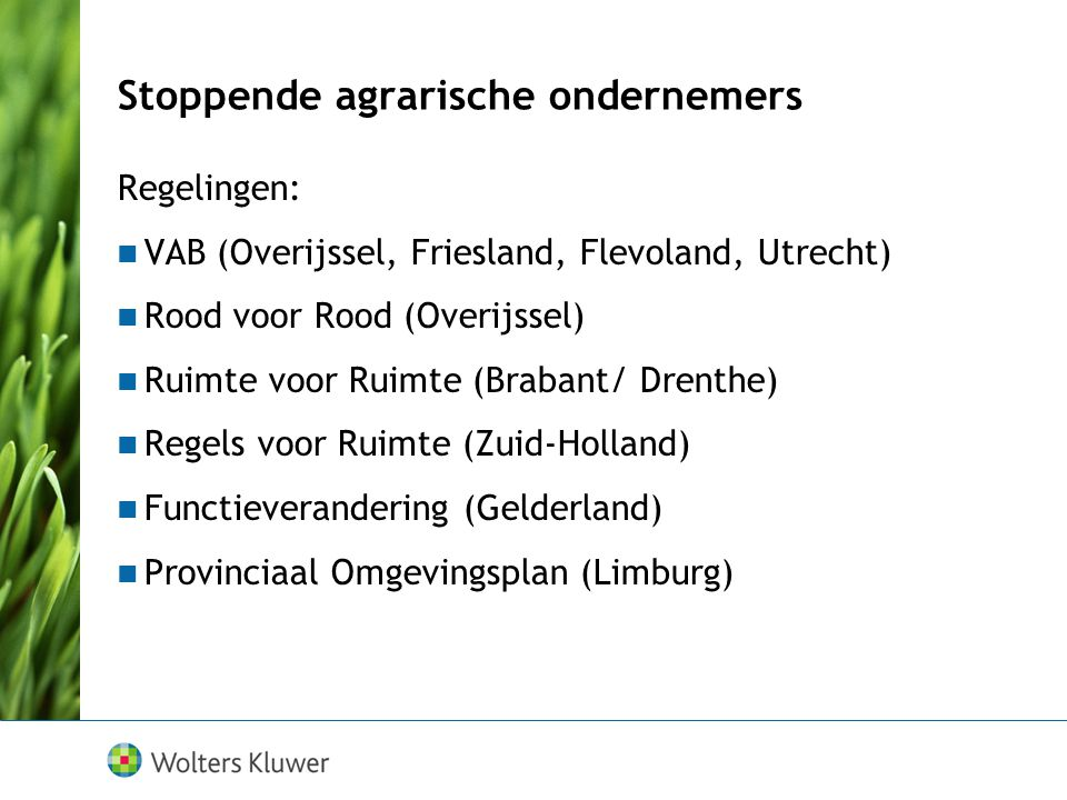 Regelingen: VAB (Overijssel, Friesland, Flevoland, Utrecht) Rood voor Rood (Overijssel) Ruimte voor Ruimte (Brabant/ Drenthe) Regels voor Ruimte (Zuid-Holland) Functieverandering (Gelderland) Provinciaal Omgevingsplan (Limburg)