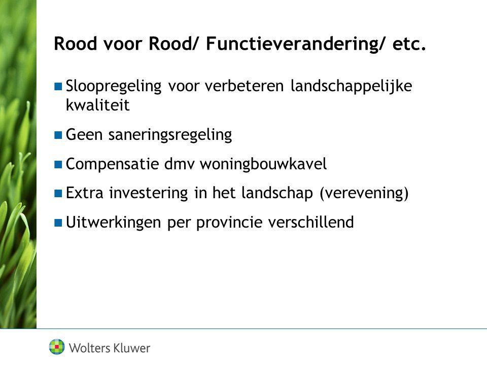 Rood voor Rood/ Functieverandering/ etc. Sloopregeling voor verbeteren landschappelijke kwaliteit Geen saneringsregeling Compensatie dmv woningbouwkav