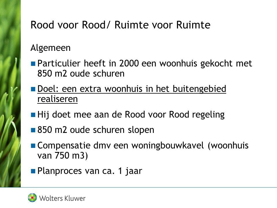 Rood voor Rood/ Ruimte voor Ruimte Algemeen Particulier heeft in 2000 een woonhuis gekocht met 850 m2 oude schuren Doel: een extra woonhuis in het bui