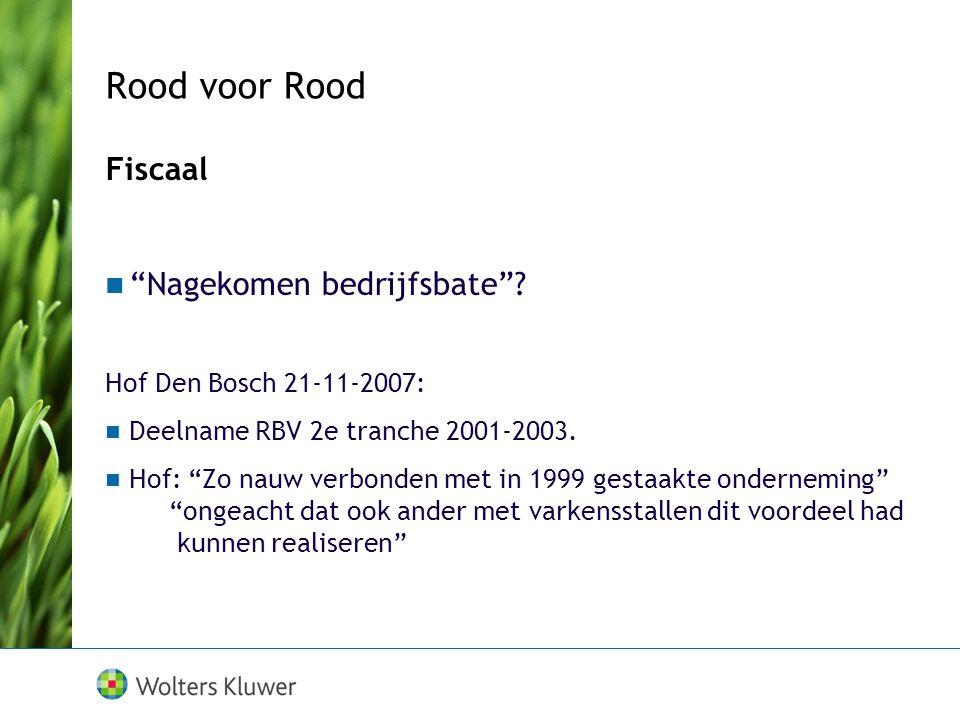 """Rood voor Rood Fiscaal """"Nagekomen bedrijfsbate""""? Hof Den Bosch 21-11-2007: Deelname RBV 2e tranche 2001-2003. Hof: """"Zo nauw verbonden met in 1999 gest"""