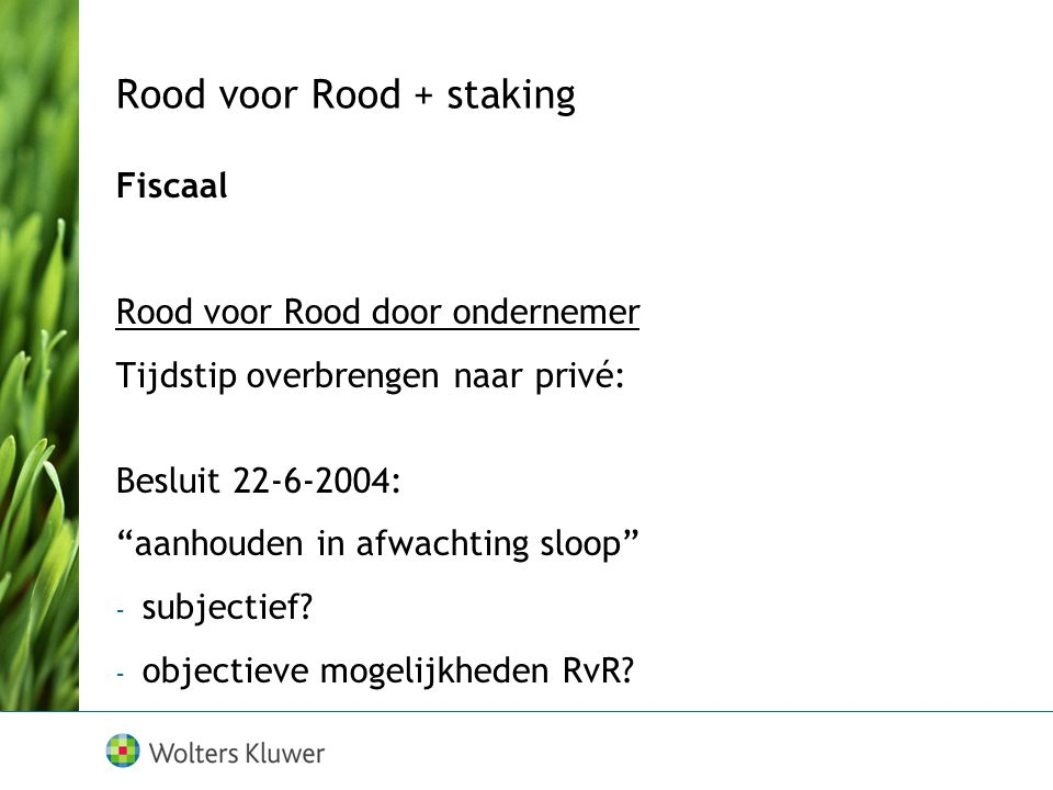 Rood voor Rood + staking Fiscaal Rood voor Rood door ondernemer Tijdstip overbrengen naar privé: Besluit 22-6-2004: aanhouden in afwachting sloop - subjectief.
