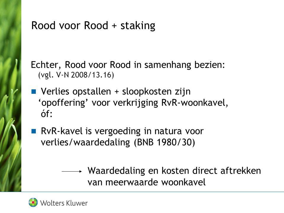Echter, Rood voor Rood in samenhang bezien: (vgl. V-N 2008/13.16) Verlies opstallen + sloopkosten zijn 'opoffering' voor verkrijging RvR-woonkavel, óf