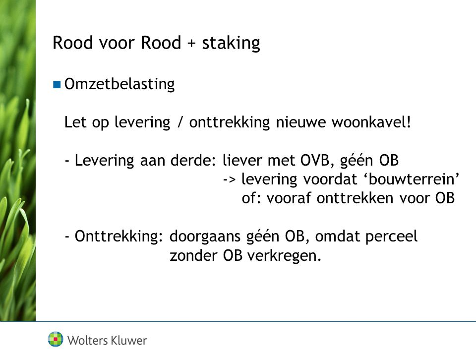 Omzetbelasting Let op levering / onttrekking nieuwe woonkavel! - Levering aan derde: liever met OVB, géén OB -> levering voordat 'bouwterrein' of: voo