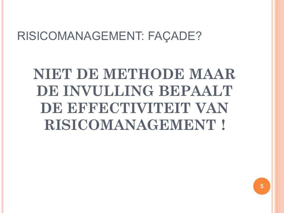 RISICOMANAGEMENT: FAÇADE? NIET DE METHODE MAAR DE INVULLING BEPAALT DE EFFECTIVITEIT VAN RISICOMANAGEMENT ! 5