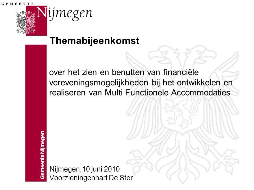 Gemeente Nijmegen over het zien en benutten van financiële vereveningsmogelijkheden bij het ontwikkelen en realiseren van Multi Functionele Accommodaties Nijmegen,10 juni 2010 Voorzieningenhart De Ster Themabijeenkomst