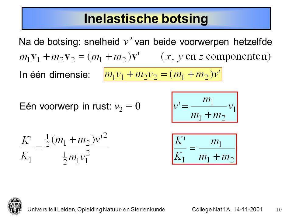 Universiteit Leiden, Opleiding Natuur- en Sterrenkunde9College Nat 1A, 14-11-2001 Botsingen Elastisch:behoud van impuls en van kinetische energie Inelastisch: alleen impuls blijft behouden (tenminste, als externe krachten verwaarloosbaar zijn).