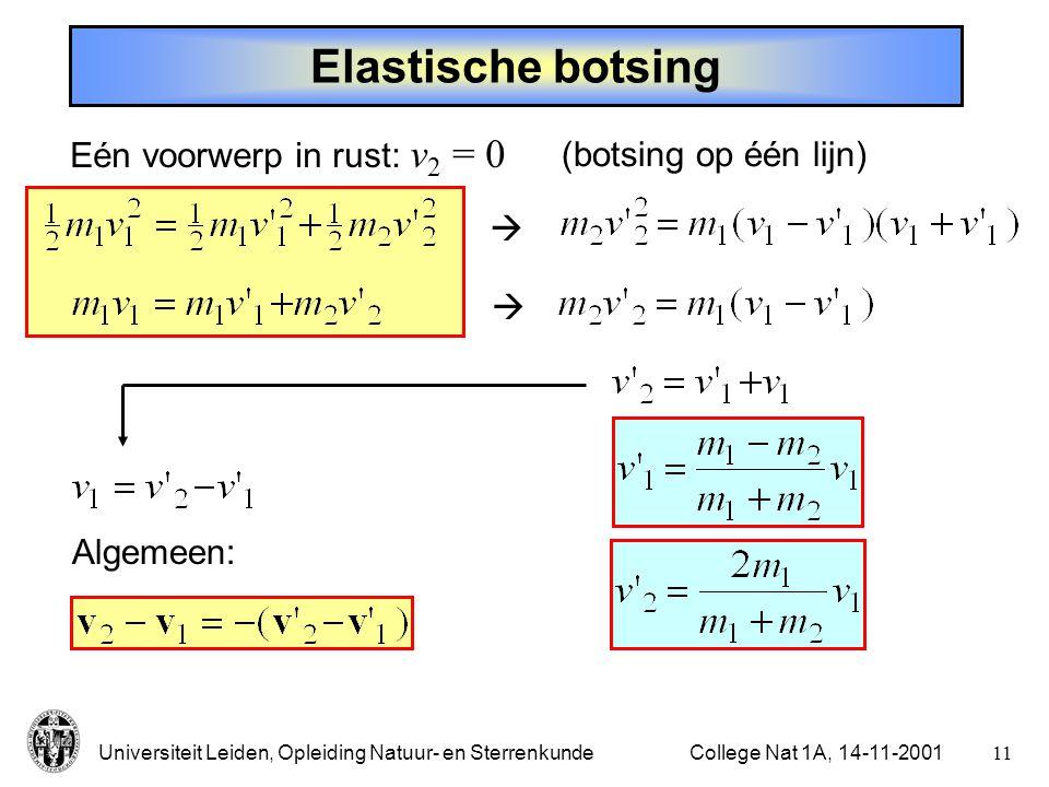 Universiteit Leiden, Opleiding Natuur- en Sterrenkunde10College Nat 1A, 14-11-2001 Inelastische botsing Na de botsing: snelheid v' van beide voorwerpen hetzelfde Eén voorwerp in rust: v 2 = 0 In één dimensie: