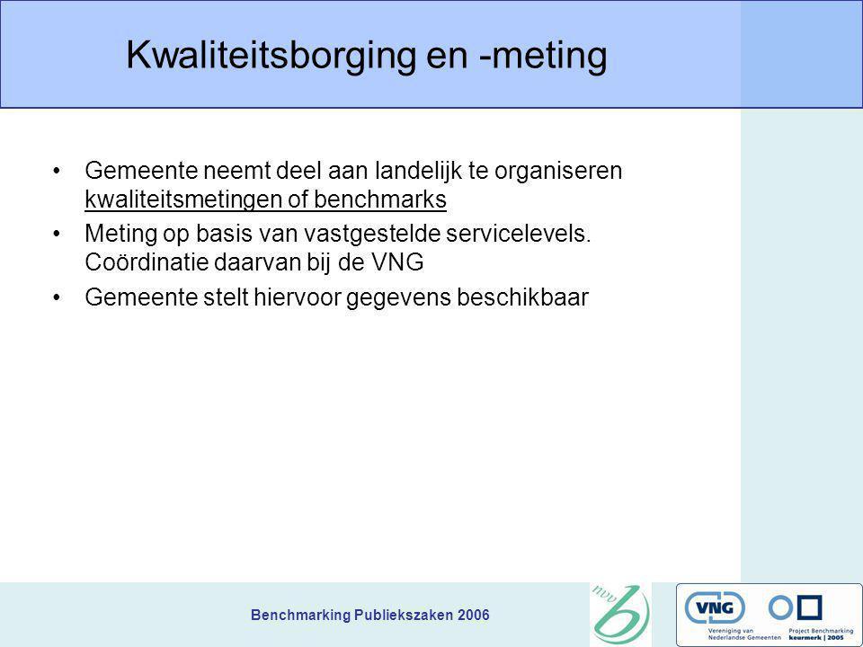 Benchmarking Publiekszaken 2006 Kwaliteitsborging en -meting Gemeente neemt deel aan landelijk te organiseren kwaliteitsmetingen of benchmarks Meting