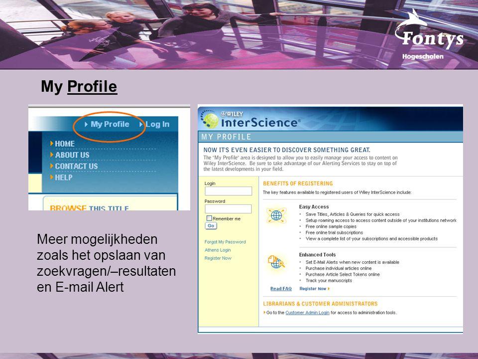 My ProfileProfile Meer mogelijkheden zoals het opslaan van zoekvragen/–resultaten en E-mail Alert