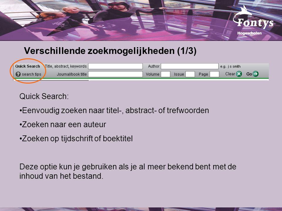 Verschillende zoekmogelijkheden (1/3) Quick Search: Eenvoudig zoeken naar titel-, abstract- of trefwoorden Zoeken naar een auteur Zoeken op tijdschrift of boektitel Deze optie kun je gebruiken als je al meer bekend bent met de inhoud van het bestand.