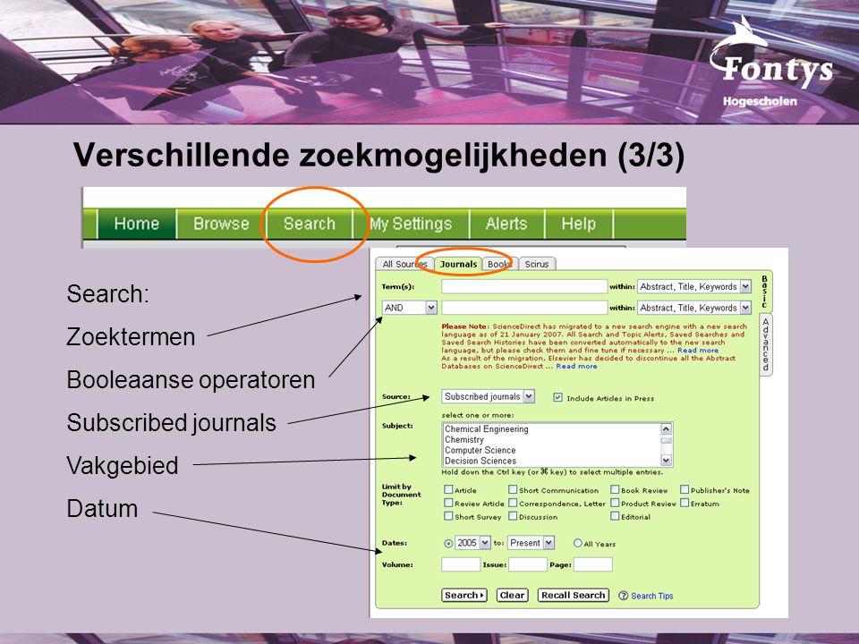 Verschillende zoekmogelijkheden (3/3) Search: Zoektermen Booleaanse operatoren Subscribed journals Vakgebied Datum