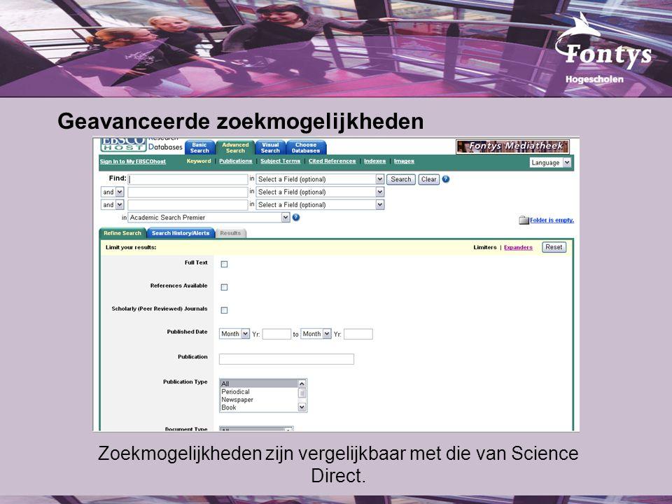 Geavanceerde zoekmogelijkheden Zoekmogelijkheden zijn vergelijkbaar met die van Science Direct.