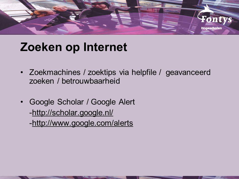 Zoeken op Internet Zoekmachines / zoektips via helpfile / geavanceerd zoeken / betrouwbaarheid Google Scholar / Google Alert -http://scholar.google.nl/http://scholar.google.nl/ -http://www.google.com/alertshttp://www.google.com/alerts