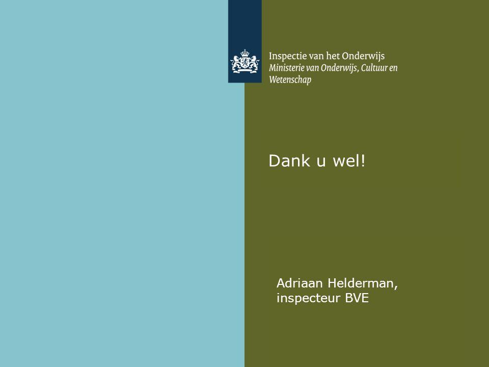 Dank u wel! Adriaan Helderman, inspecteur BVE