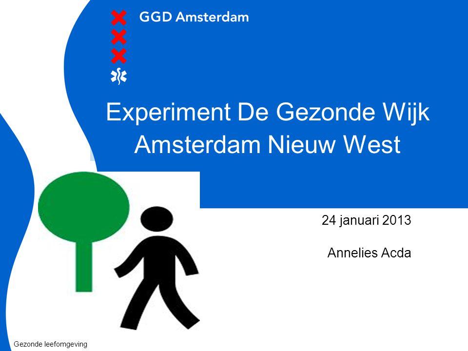 Experiment De Gezonde Wijk Amsterdam Nieuw West 24 januari 2013 Annelies Acda Gezonde leefomgeving