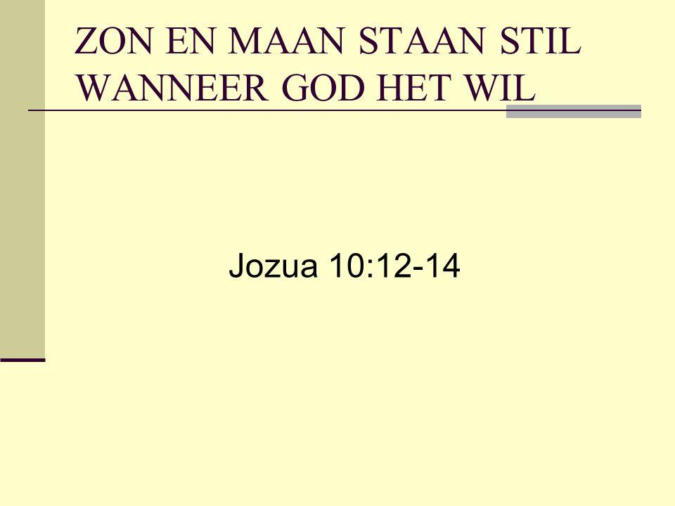 ZON EN MAAN STAAN STIL WANNEER GOD HET WIL Jozua 10:12-14