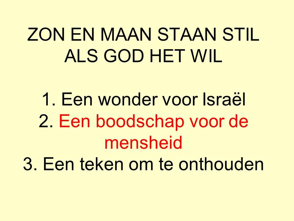 ZON EN MAAN STAAN STIL ALS GOD HET WIL 1.Een wonder voor Israël 2.