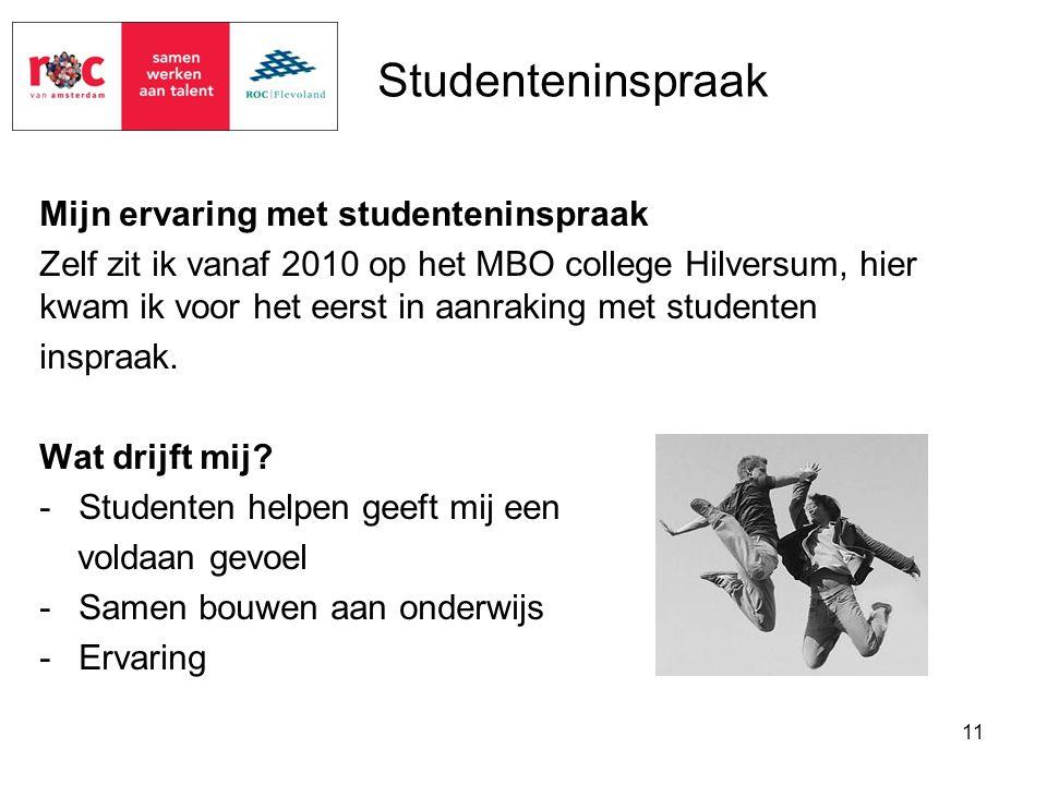 Mijn ervaring met studenteninspraak Zelf zit ik vanaf 2010 op het MBO college Hilversum, hier kwam ik voor het eerst in aanraking met studenten inspra
