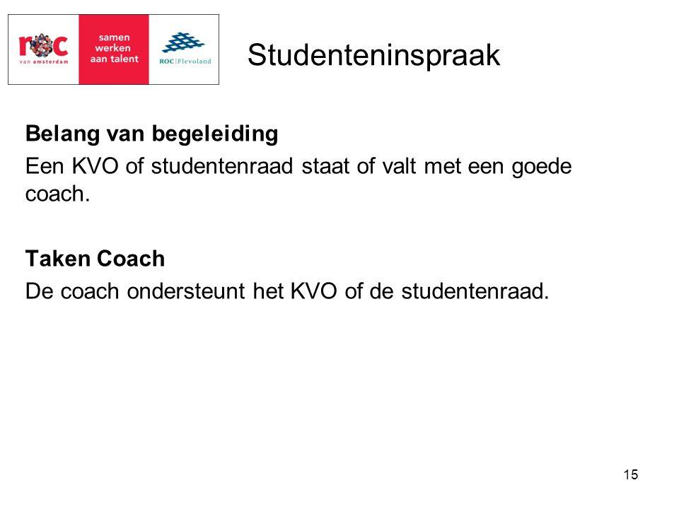 Belang van begeleiding Een KVO of studentenraad staat of valt met een goede coach. Taken Coach De coach ondersteunt het KVO of de studentenraad. 15 St