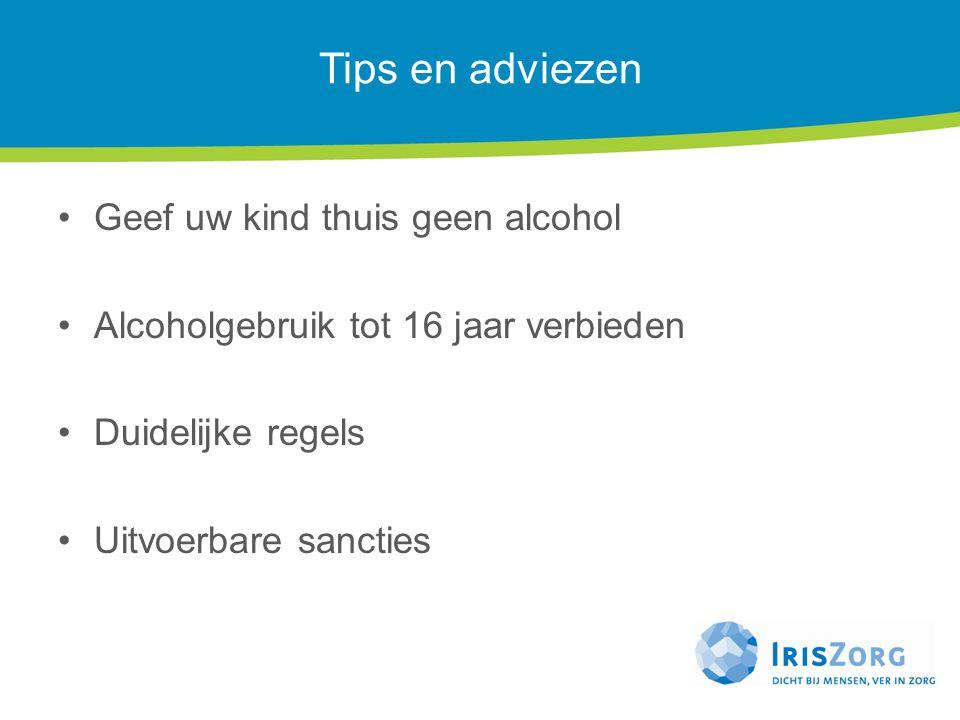 Tips en adviezen Geef uw kind thuis geen alcohol Alcoholgebruik tot 16 jaar verbieden Duidelijke regels Uitvoerbare sancties