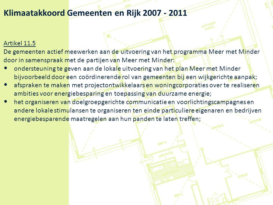 Klimaatakkoord Gemeenten en Rijk 2007 - 2011 Artikel 11.5 De gemeenten actief meewerken aan de uitvoering van het programma Meer met Minder door in sa